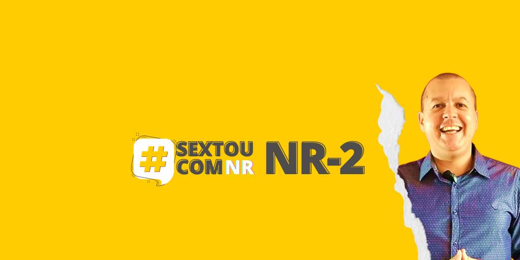 #SextouComNR – Tudo que você precisa saber sobre a NR-2