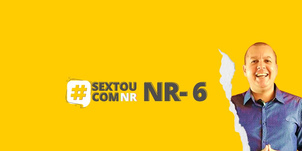 #SextouComNR – Tudo que você precisa saber sobre a NR-6