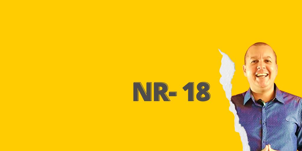 #SextouComNR – Tudo que você precisa saber sobre a NR-18
