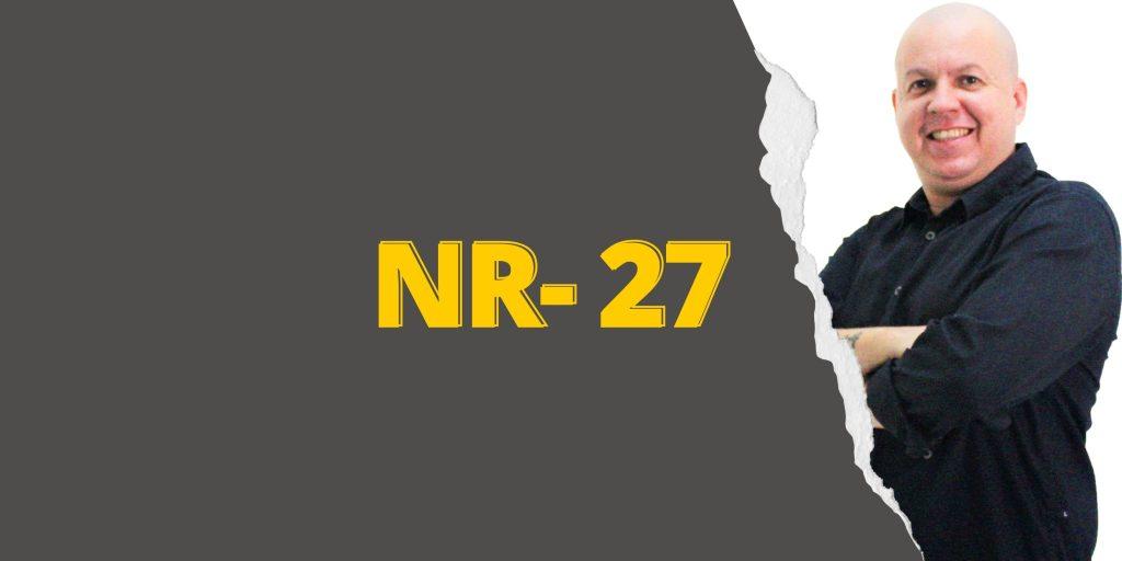 #SextouComNR – Tudo que você precisa saber sobre a NR-27