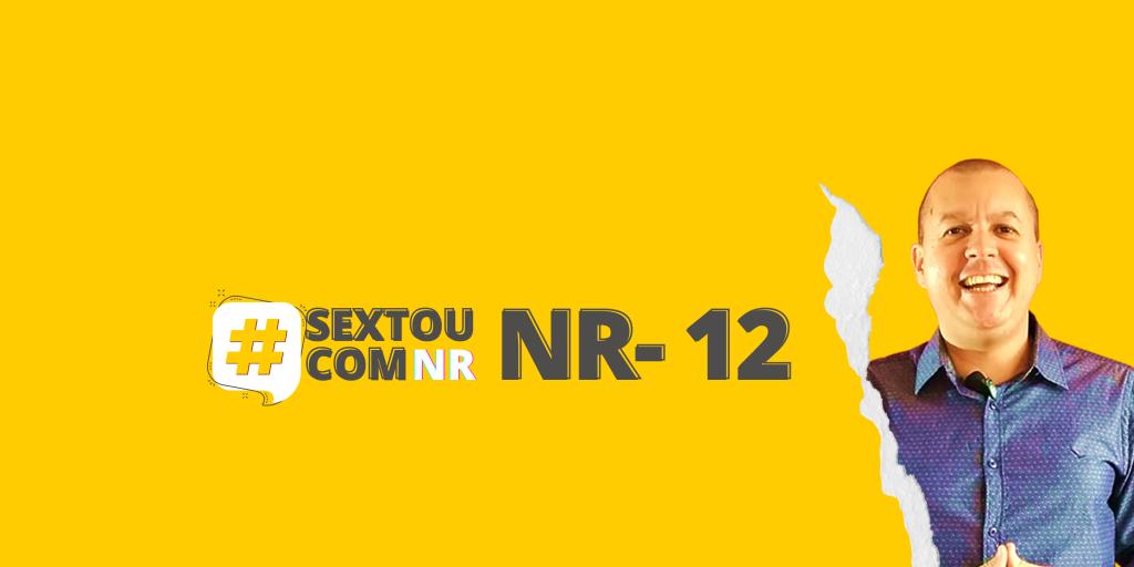 #SextouComNR – Tudo que você precisa saber sobre a NR-12