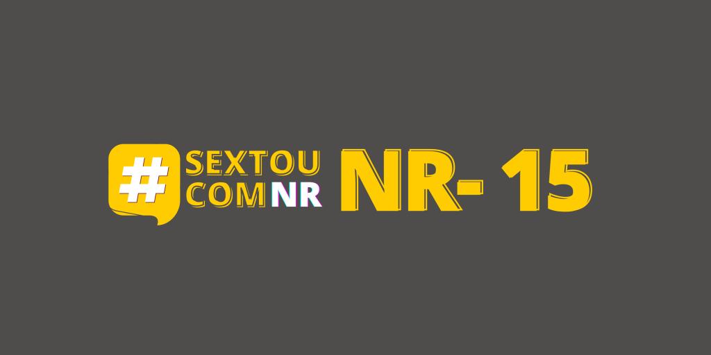 #SextouComNR – Tudo que você precisa saber sobre a NR-15