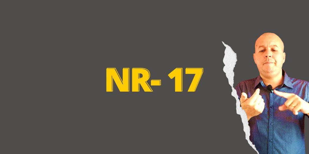 #SextouComNR – Tudo que você precisa saber sobre a NR-17